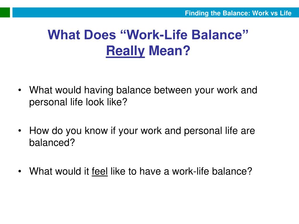 What would having balance between your work and personal life look like?