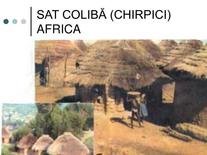 SAT COLIBĂ (CHIRPICI)   AFRICA