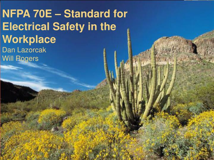 nfpa 70e standard for electrical safety in the workplace dan lazorcak will rogers n.