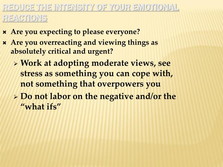 Reduce the intensity of your emotional reactions