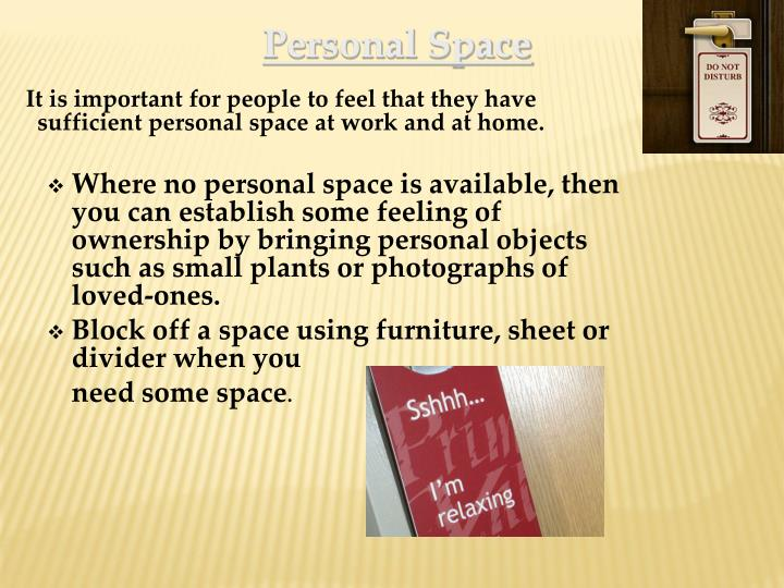 It is important for people to feel that they have sufficient personal space at work and at home.