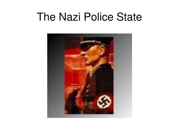the nazi police state essay Gestapo, abbreviation of geheime staatspolizei (german: secret state police), the political police of nazi germanythe gestapo ruthlessly eliminated opposition to the nazis within germany and its occupied territories and, in partnership with the sicherheitsdienst (sd: security service), was responsible for the roundup of jews throughout europe for deportation to extermination camps.