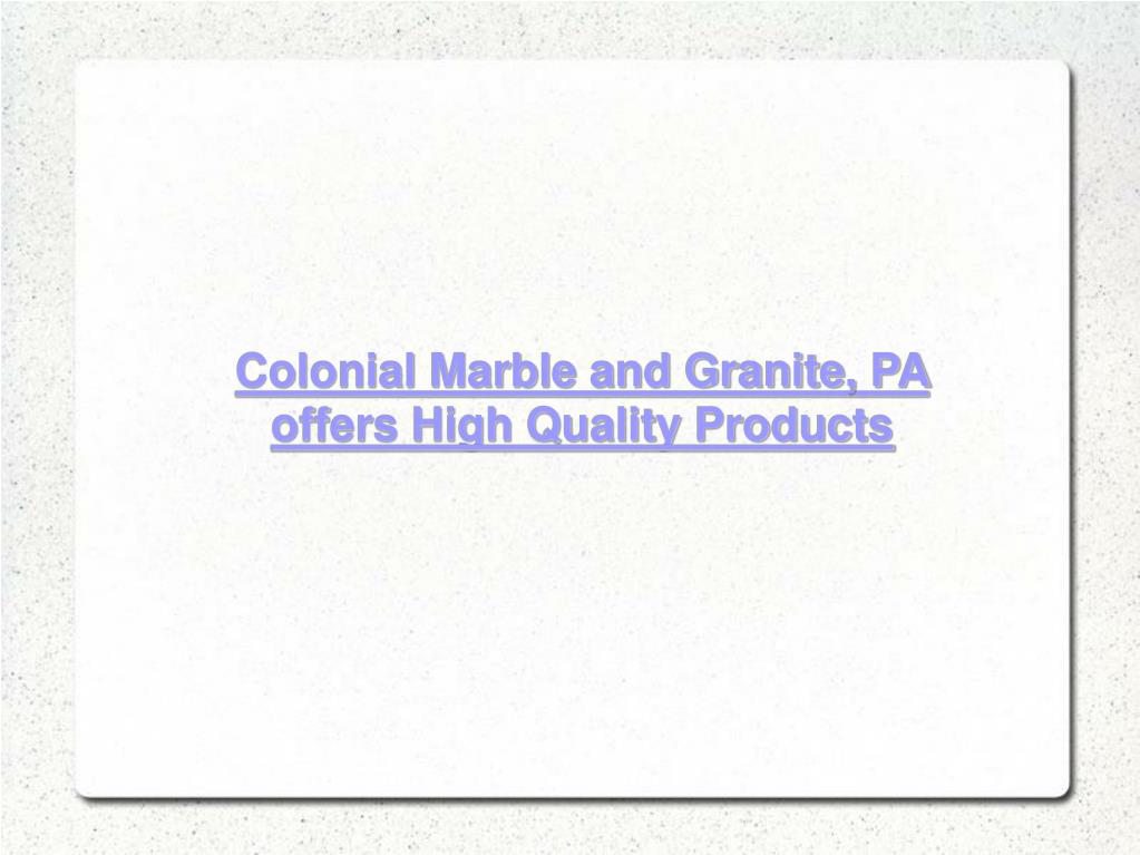 Colonial Marble and Granite, PA offers High Quality Products
