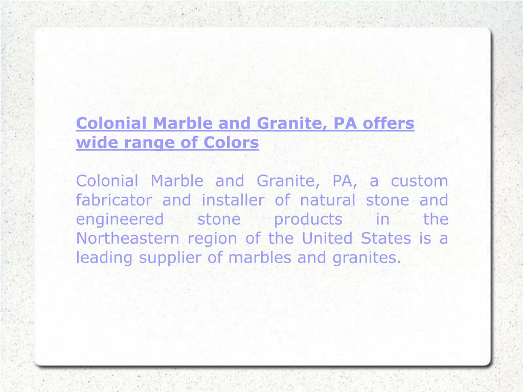Colonial Marble and Granite, PA offers wide range of Colors