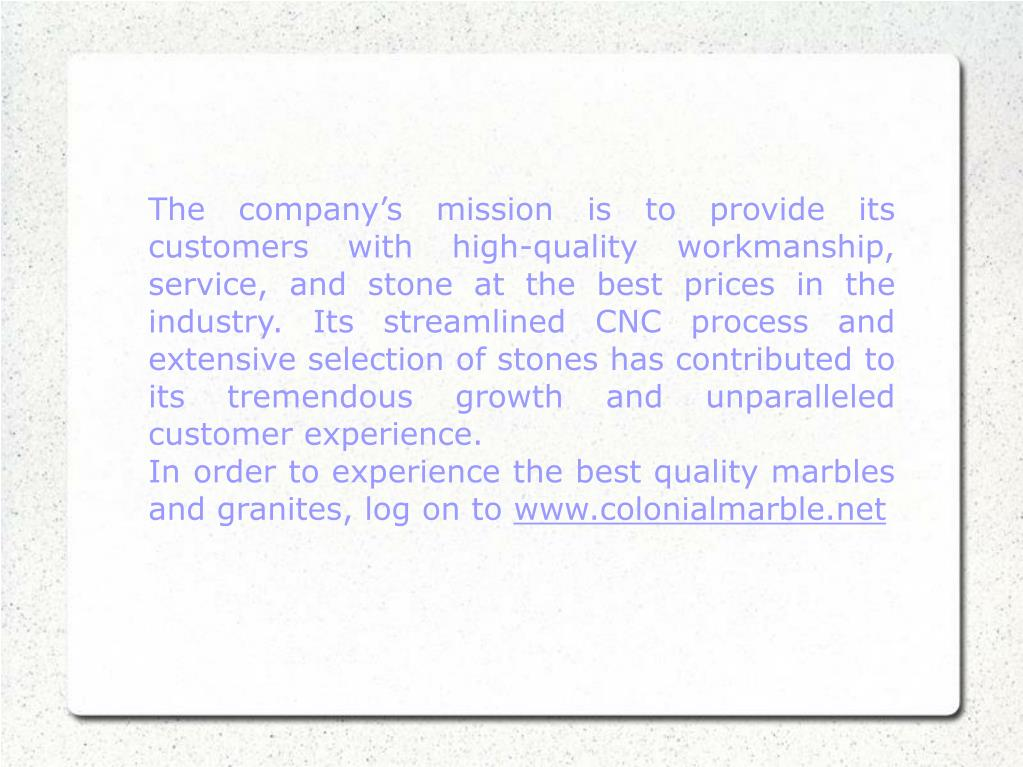 The company's mission is to provide its customers with high-quality workmanship, service, and stone at the best prices in the industry. Its streamlined CNC process and extensive selection of stones has contributed to its tremendous growth and unparalleled customer experience.