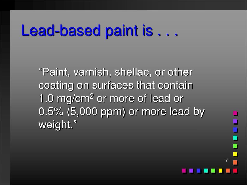 Lead-based paint is . . .