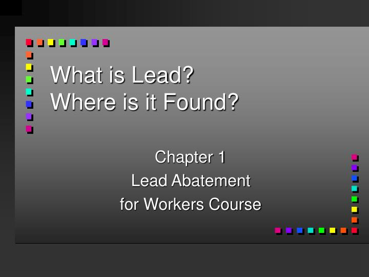 What is lead where is it found