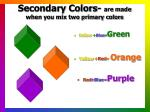 secondary colors are made when you mix two primary colors