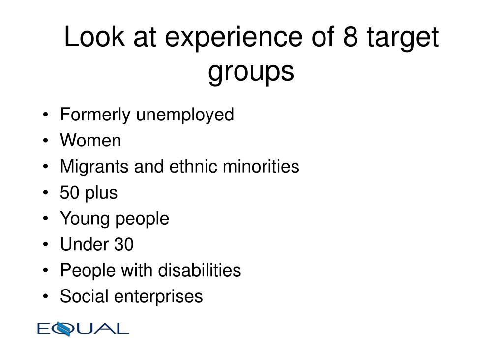Look at experience of 8 target groups