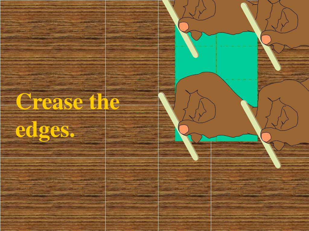 Crease the edges.