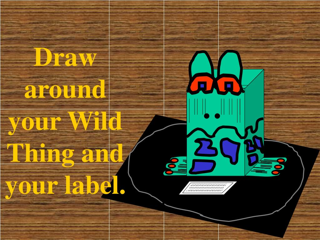 Draw around your Wild Thing and your label.