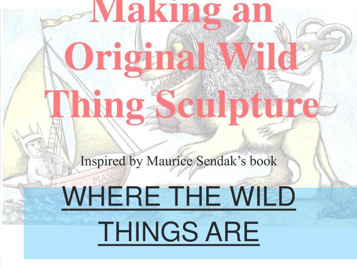 Making an original wild thing sculpture