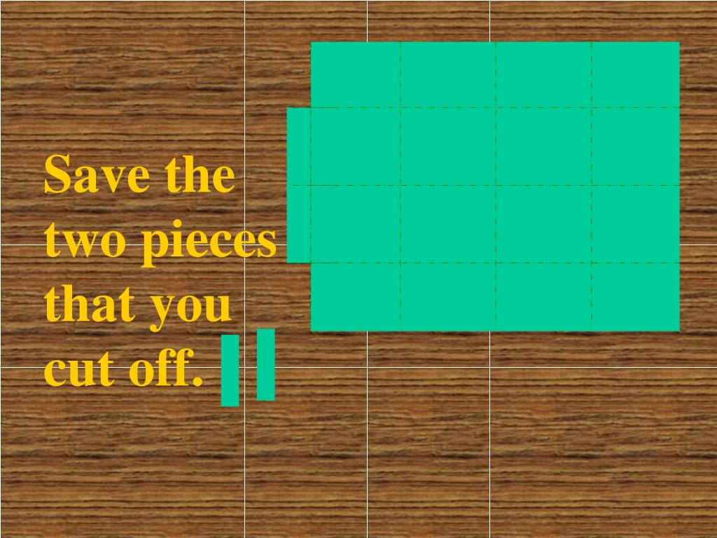 Save the two pieces that you cut off.