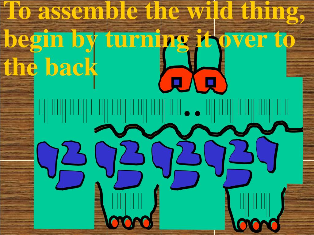 To assemble the wild thing, begin by turning it over to the back
