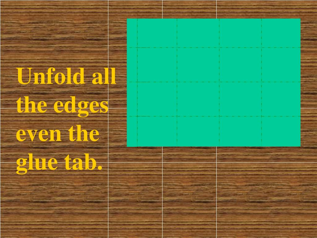 Unfold all the edges even the glue tab.