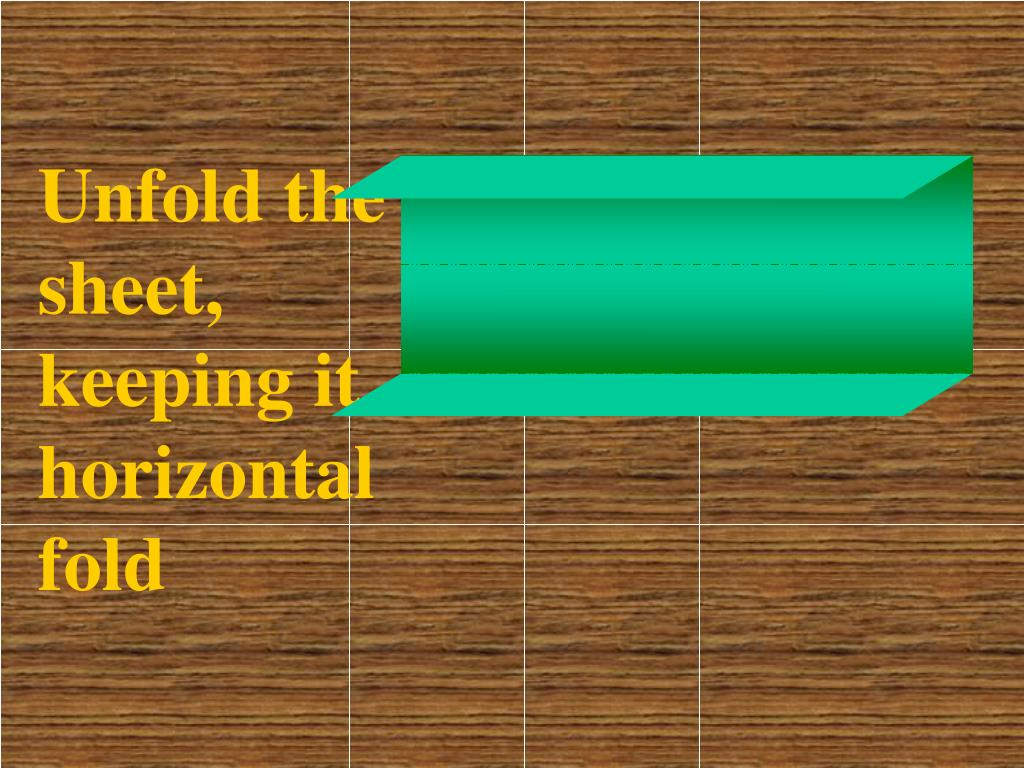 Unfold the sheet, keeping it horizontal fold