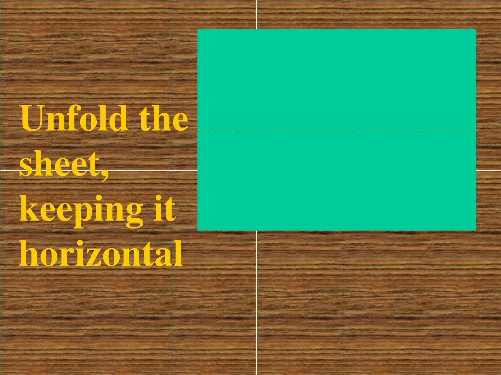 Unfold the sheet, keeping it horizontal