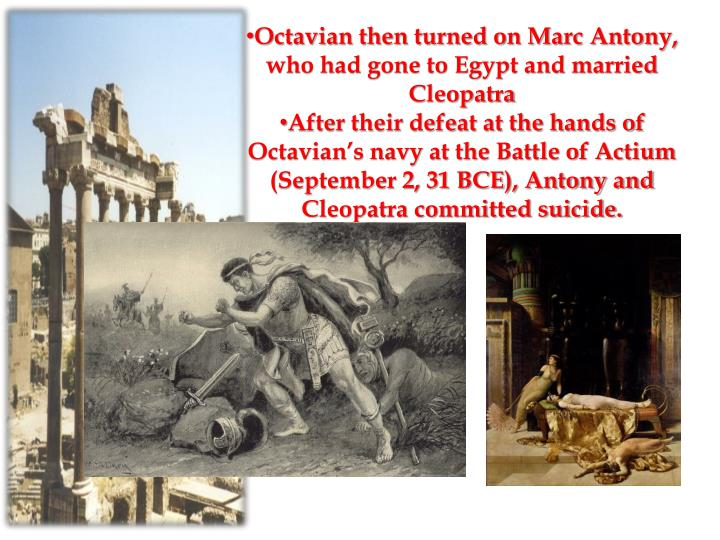 Octavian then turned on Marc Antony, who had gone to Egypt and married Cleopatra