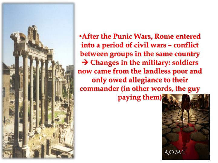 After the Punic Wars, Rome entered into a period of civil wars – conflict between groups in the same country