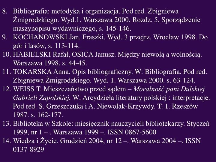 Bibliografia: metodyka i organizacja. Pod red. Zbigniewa Żmigrodzkiego. Wyd.1. Warszawa 2000. Rozdz. 5, Sporządzenie maszynopisu wydawniczego, s.145-146.