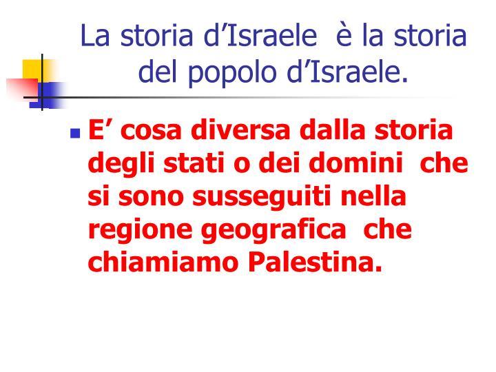 La storia d'Israele  è la storia del popolo d'Israele.