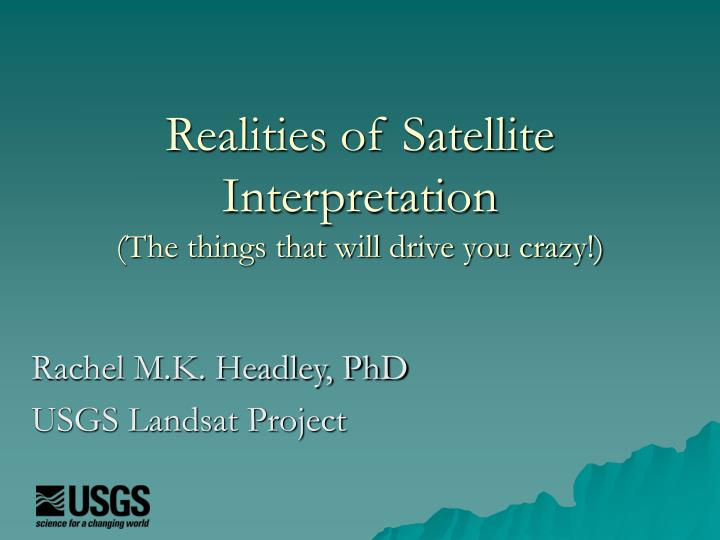 realities of satellite interpretation the things that will drive you crazy n.