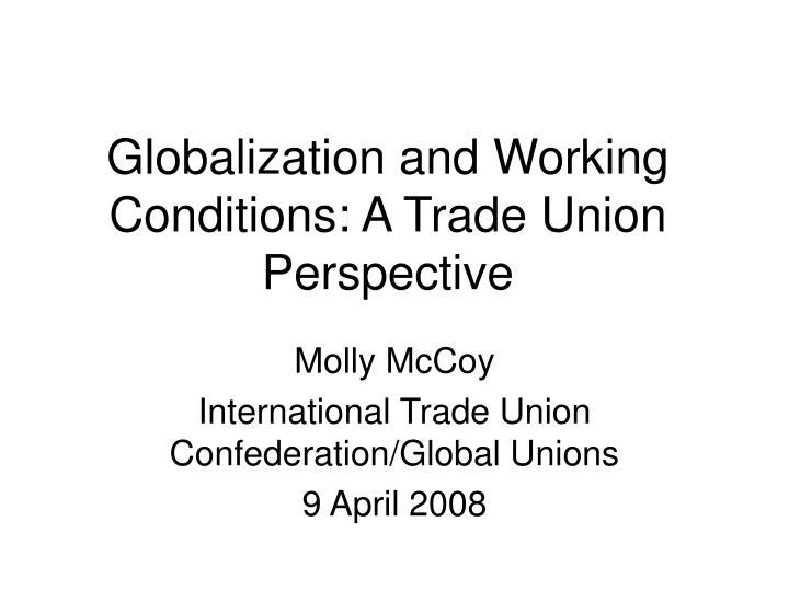 Globalization and working conditions a trade union perspective