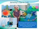 jeremy s germ lair