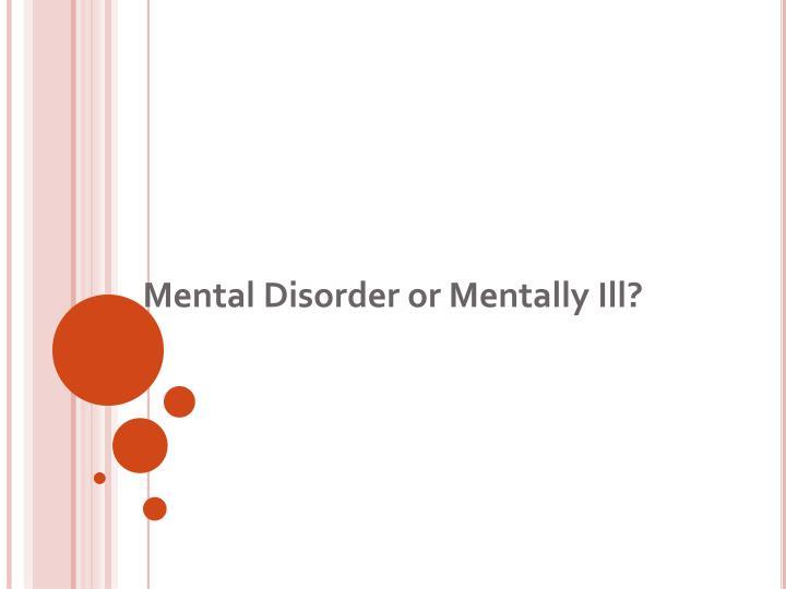 Mental Disorder or Mentally Ill?