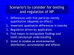 scenario s to consider for testing and regulation of np