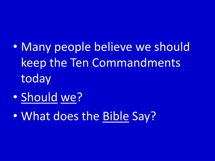 Many people believe we should keep the Ten Commandments today