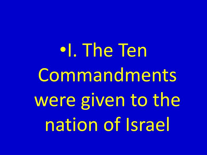 I. The Ten Commandments were given to the nation of Israel