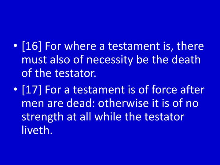 [16] For where a testament is, there must also of necessity be the death of the testator