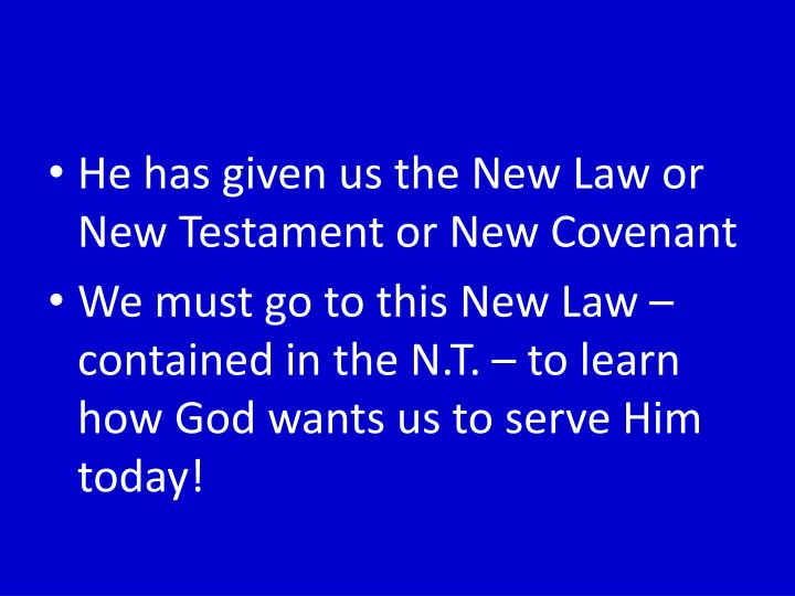 He has given us the New Law or New Testament or New Covenant