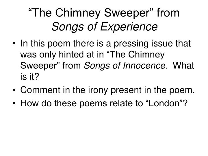 "chimney sweeper essay A literary analysis of themes within ""the chimney sweeper"" in modern times childhood is perceived as moments of fun and happiness, being carefree and joyous, with little responsibility or struggle."