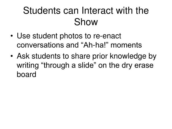 Students can Interact with the Show