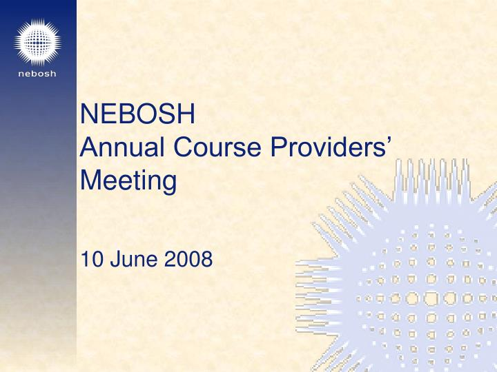 nebosh annual course providers meeting n.