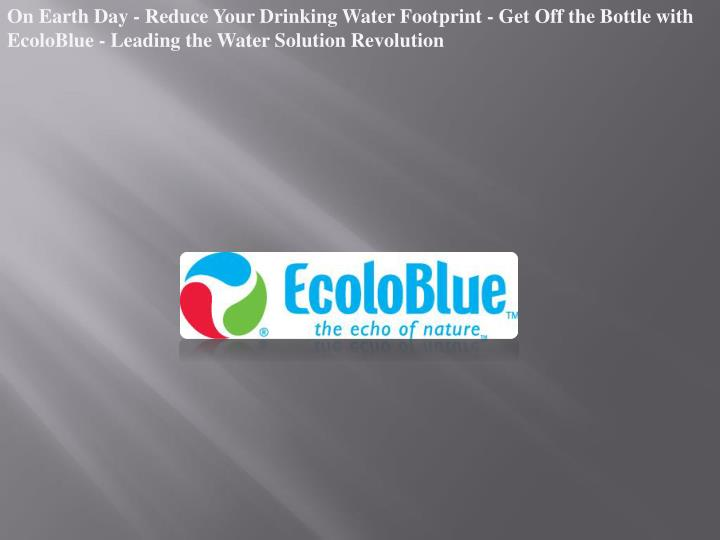 On Earth Day - Reduce Your Drinking Water Footprint - Get Off the Bottle with