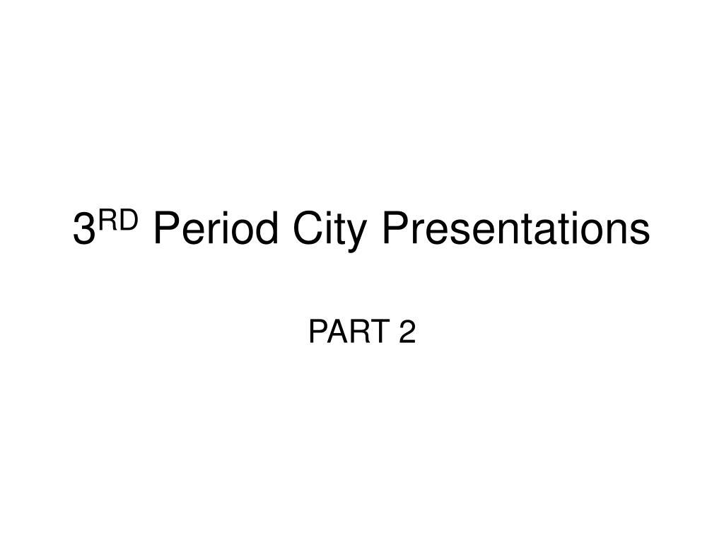 3 rd period city presentations
