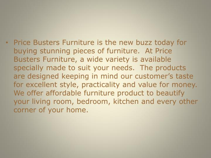 Price Busters Furniture is the new buzz today for buying stunning pieces of furniture.  At Price Bus...