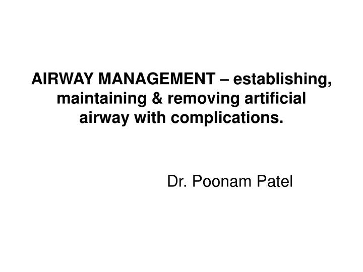 airway management establishing maintaining removing artificial airway with complications n.