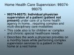 home health care supervision 99374 99375