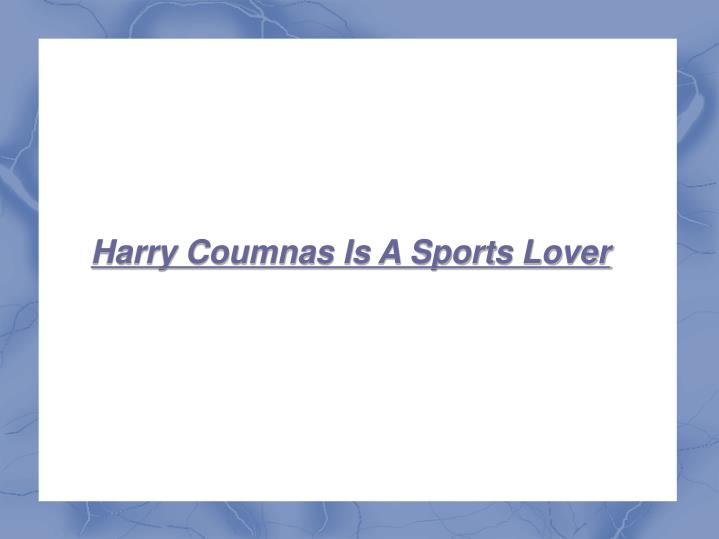 Harry Coumnas Is A Sports Lover
