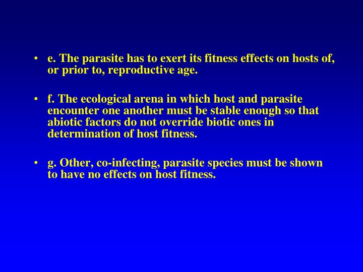 e. The parasite has to exert its fitness effects on hosts of, or prior to, reproductive age.