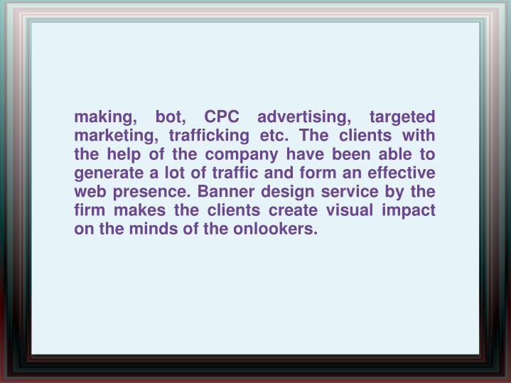 Making, bot, CPC advertising, targeted marketing, trafficking etc. The clients with the help of the ...