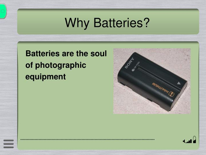 Why Batteries?