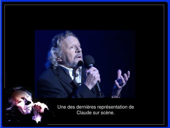Une des dernières représentation de Claude sur scène.