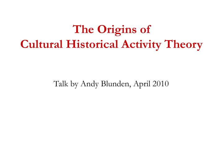 the origins of cultural historical activity theory n.