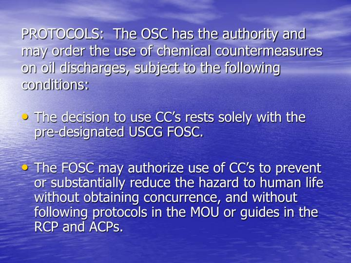 PROTOCOLS:  The OSC has the authority and may order the use of chemical countermeasures on oil discharges, subject to the following conditions: