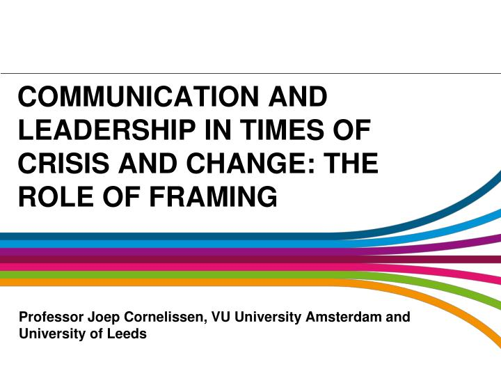 communication and leadership in times of crisis and change the role of framing n.